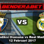 Prediksi Bola Osasuna Vs Real Madrid 12 Februari 2017