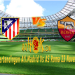 Prediksi Pertandingan Atletico Madrid vs AS Roma 23 November 2017